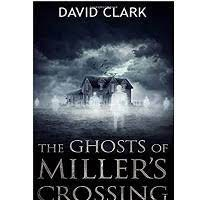 The Ghosts of Miller's Crossing by David Clark PDF Download