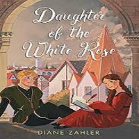 Daughter of the White Rose by Diane Zahler PDF Download