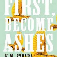 First Become Ashes by K.M. Szpara PDF Download