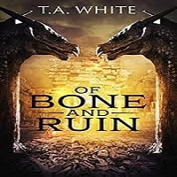 Of Bone and Ruin by T.A. White PDF Download