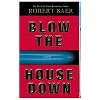 Blow the House Down by Robert Baer PDF Download