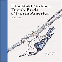 The Field Guide to Dumb Birds of North America by Matt Kracht PDF Download