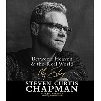 Heaven and the Real World by Steven Curtis Chapman PDF Download