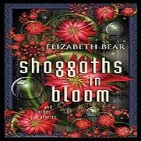 Shoggoths in Bloom and Other Stories by Elizabeth Bear ePub Download