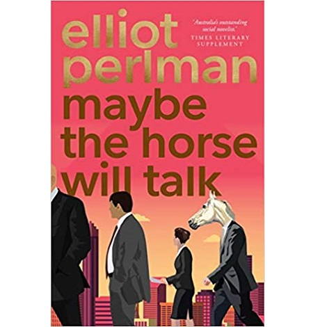 Maybe the Horse Will Talk by Elliot Perlman ePub Download